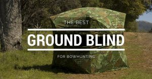 ᐈ Best Ground Blind for Bowhunting in August 2019 Review